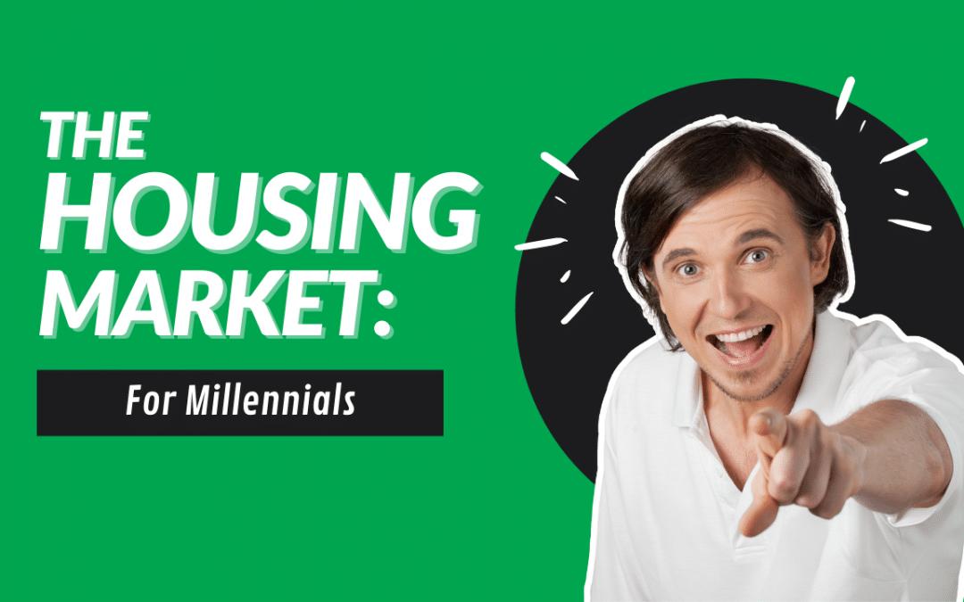 Millennials And The Housing Market